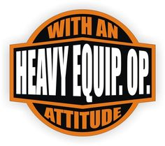 9a25494103b Heavy Equipment Operator With An Attitude Hard Hat Decal   Helmet Sticker  Label