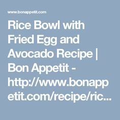 Rice Bowl with Fried Egg and Avocado Recipe | Bon Appetit - http://www.bonappetit.com/recipe/rice-bowl-fried-egg-avocado?mbid=nl_006_01312017_Daily&CNDID=3501351&spMailingID=14172323&spUserID=MTM3ODMwNDQxMTY3S0&spJobID=923003734&spReportId=OTIzMDAzNzM0S0