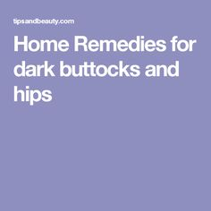 Home Remedies for dark buttocks and hips
