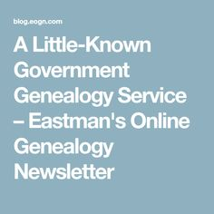A Little-Known Government Genealogy Service – Eastman's Online Genealogy Newsletter
