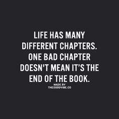 Life has many different chapters.  One bad chapter doesn`t mean it`s the end of the book.  Follow @TheGoodStore.co by thegoodquote