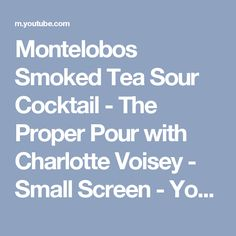 Montelobos Smoked Tea Sour Cocktail - The Proper Pour with Charlotte Voisey - Small Screen - YouTube