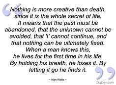 alan watts quotes | Nothing is more creative than death - Alan Watts - Quotes and sayings