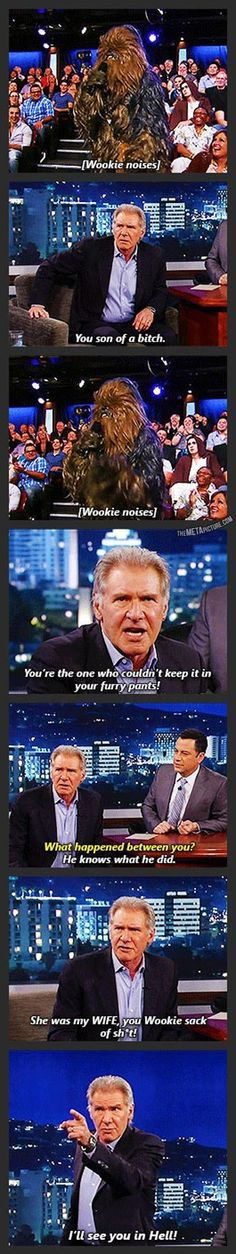 Chewbacca vs. Harrison Ford. Hahaha