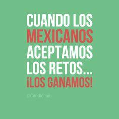 """""""Cuando los #Mexicanos aceptamos los #Retos... ¡Los #Ganamos! #Citas #Frases @Candidman"""