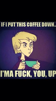 If I put this coffee down...