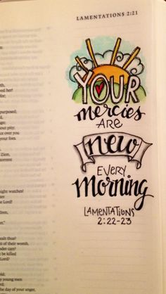 "Bible Journaling. I remember a little hymn we sang at about age 7 in morning assembly. ""New every morning is thy love, awakening and uprising truth. Through sleep and darkness safely brought, restored in love, and power, and thought"". I think the words are right but it was over 50 years ago that I sang those words!. ;) Monica Bourne"