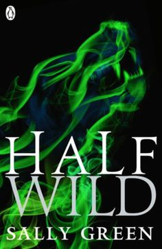Goodreads | Half Wild (The Half Bad Trilogy, #2) by Sally Green — Reviews, Discussion, Bookclubs, Lists