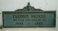 """FREDDIE PRINZE  JUNE 22, 1954 TO JANUARY 29, 1977  COD:  SUICIDE BY GUNSHOT  BURIAL:  FOREST LAWN MEMORIAL PARK, HOLLYWOOD HILLS, CALIFORNIA  STAR OF THE TELEVISION SHOW """"CHICO AND THE MAN.""""  KNOWN FOR HIS CATCH PHRASE """"LOOOOKING GOOD!"""""""