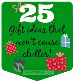 25 Gift Ideas that won't cause clutter! This Christmas, give them something or ask for something you don't have to clutter up things more!