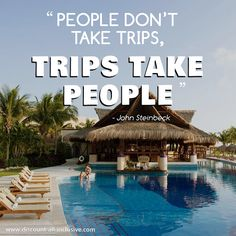 """People don't take trips, trips take people."" - John Steinbeck Visit http://discount-all-inclusive.com/ to book your travel now! #travel #quote"
