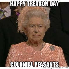 July 4th - Unimpressed Queen - Happy Treason Day Colonial peasants