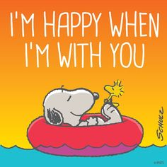 I'm happy when I'm with you.