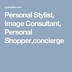 Personal Stylist, Image Consultant, Personal Shopper,concierge