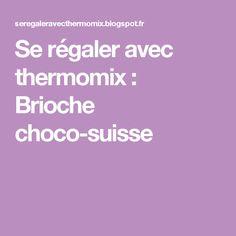 Se régaler avec thermomix : Brioche choco-suisse