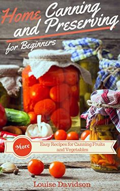 More Home Canning and Preserving Recipes for Beginners: More Easy Recipes for Canning Fruits and Vegetables by Louise Davidson http://www.amazon.com/dp/B013RR5DMC/ref=cm_sw_r_pi_dp_Dpwewb16P366E