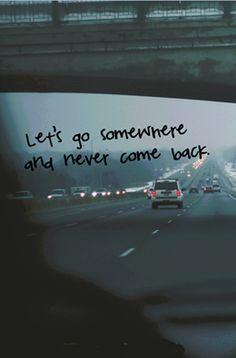 Run away with me.