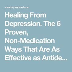 Healing From Depression. The 6 Proven, Non-Medication Ways That Are As Effective as Antidepressants (We Should All Be Doing This!) - Hey Sigmund - Karen Young