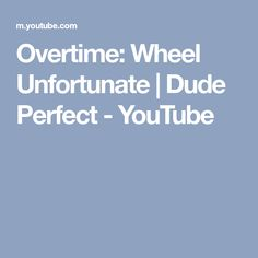 Overtime: Wheel Unfortunate | Dude Perfect - YouTube