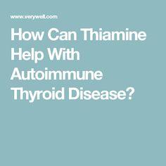 How Can Thiamine Help With Autoimmune Thyroid Disease?