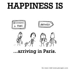 Happiness is, arriving in Paris.