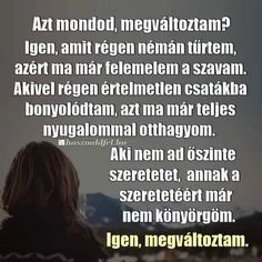 Akivel régen értelmetlen csatákba bonyolódtam, azt ma már teljes nyugalommal otthagyom! Sign Quotes, Motivational Quotes, Inspirational Quotes, Good Sentences, Love Life, Picture Quotes, Einstein, Quotations, Poems