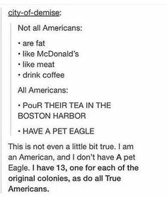 I practically *live* at the Boston Harbor and b. We don't have a pet eagle. Every true American obviously has at least Duh. Funny Quotes, Funny Memes, Hilarious, Jokes, Funny Tumblr Posts, My Tumblr, Thing 1, Just For Laughs, Laugh Out Loud