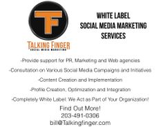 Attention PR, MARKETING AND WEBSITE AGENCIES: We are introducing our White Label services to PR, Marketing, and Website agencies. No matter the size of your agency, we can provide all of our years of expertise and experience to help you make your client's social media presence a success.  We do all of the work, you have happy, satisfied clients.  Learn more by calling me at 203-491-0306 or emailing bill@talkingfinger.com