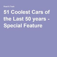 51 Coolest Cars of the Last 50 years - Special Feature Interesting News Articles, Coolest Cars, Transportation, Classic Cars, Photos, Pictures, Vintage Classic Cars, Classic Trucks