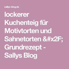 lockerer Kuchenteig für Motivtorten und Sahnetorten / Grundrezept - Sallys Blog