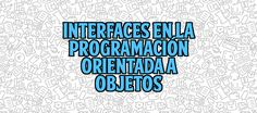 Interfaces En La Programación Orientada A Objetos  http://gorkamu.com/2017/01/interfaces-la-programacion/