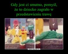 Gdy jest ci smutno, pomyśl, że to dziecko zagrało w przedstawieniu trawę Funny Friday Memes, Friday Humor, Monday Memes, Funny Sms, 9gag Funny, Funny Images, Funny Pictures, Funny Animal Quotes, Hilarious Animals