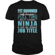Pet-Groomer Ninja Tshirt #tee quotes #tshirt makeover. FASTER:   => https://www.sunfrog.com/LifeStyle/Pet-Groomer-Ninja-Tshirt-Black-Guys.html?68278