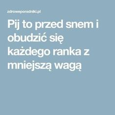Pij to przed snem i obudzić się każdego ranka z mniejszą wagą Good To Know, Health Fitness, Food And Drink, Healthy Recipes, Workout, Drinks, Food Ideas, Style, Drinking