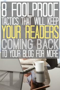 Blogging Tip: 8 Foolproof Tactics That Will Keep Your Readers Coming Back To Your Blog For More