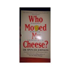 Escaping life with a book on the backs of Unicorns: Who Moved My Cheese-Dr Spencer Johnson