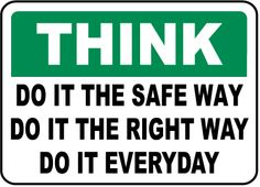 Think Do It The Safe Way Everyday Sign - Fast shipping, direct from the USA manufacturer. Order your Think Do It The Safe Way Everyday Sign today. Safety Quotes, Safety Slogans, Health And Safety Poster, Safety Posters, Dashboard Design, Safety Pictures, Construction Safety, Brain Tricks, Giving Up Smoking