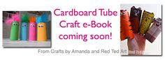 Cardboard tube craft ebook coming soon from Crafts by Amanda and Red Ted Art!