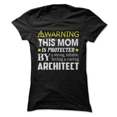 This Mom Is Protected By an Architect T Shirts, Hoodie