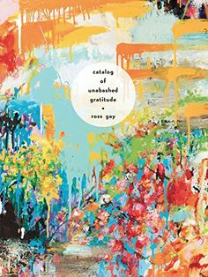 Catalog of Unabashed Gratitude (Pitt Poetry Series) by [Gay, Ross]
