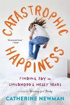 1f77ae1e04c Catastrophic Happiness  Finding Joy in Childhood s Messy Years