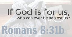 Romans 8:31 graphic | If God is for us, who can ever be against us?