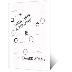 Mathcasts Aspellonu by Howard Adams (Book) £30.99    Howard Adams' latest publication is packed with 144 completely self-working effects based entirely on mathematical principles that, once learned, can be applied to many existing effects and enable you to create your own. Not a single sleight is necessary for any of these tricks, which each begin with a small packet of cards resting on a table that can be freely cut before you start reading their minds, predict the future and much more.