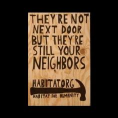 Habitat for Humanity love: They're not next door but they are still your neighbor!