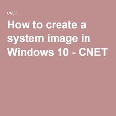 How to create a system image in Windows 10 - CNET