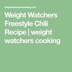 Weight Watchers Freestyle Chili Recipe | weight watchers cooking