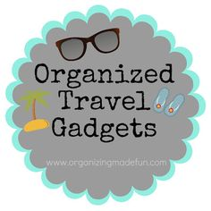 Travel Tips suitcases gadgets via Organizing Made Fun