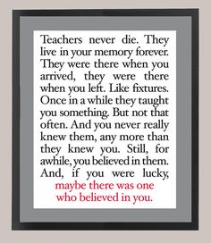Awww, I LOVE this. Kinda made me tear up.<33 reminds me of my favoritest teacher, Ms. Miller. :) I miss you already!