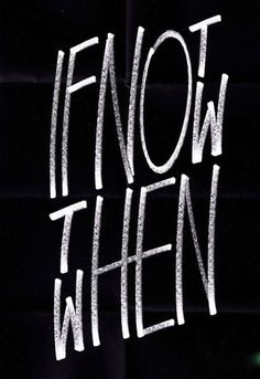If not now then when // design, inspiration, words, typography, letters, creative, type, layout