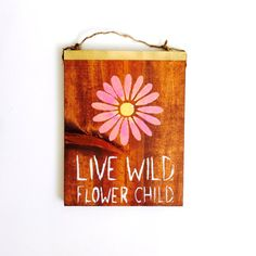 live wild flower child / boho / hippie / anthropologie / sign / sea gypsy / brandy melville / gift / wholesale / boho - Marble Crafting Inc. Happy Hippie, Hippie Love, Boho Hippie, Hippie Things, Bohemian, Hippie Chick, Boho Gypsy, Hippie Style, Hippie Crafts